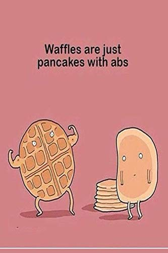 Waffles are just pancakes with abs: Fitness & Diet Daily Fitness Sheets Gym Physical Activity Training Diary Journal, Bodybuilding EXERCISE NOTEBOOK GIFT