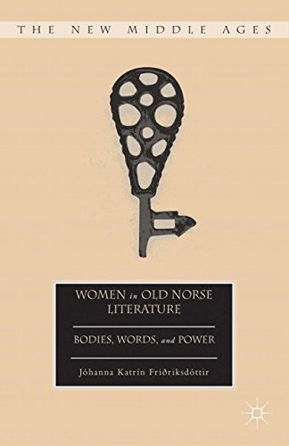 Download Women in Old Norse Literature: Bodies, Words, and Power (The New Middle Ages) Pdf