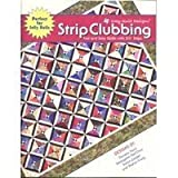 img - for Strip Clubbing : Fast and Easy Quilts with 2 1/2 Strips book / textbook / text book