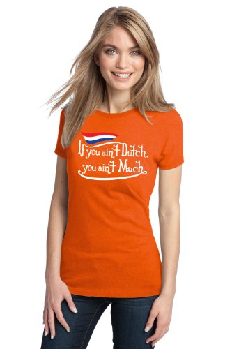 IF YOU AIN'T DUTCH, YOU AIN'T MUCH Ladies' T-shirt / Funny Netherlands Pride Amsterdam Tee Shirt