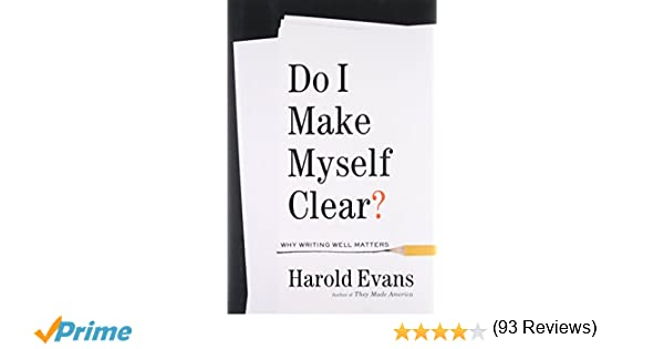 Do i make myself clear why writing well matters harold evans do i make myself clear why writing well matters harold evans 9780316277174 amazon books fandeluxe Gallery