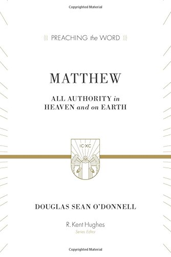 Matthew: All Authority in Heaven and on Earth (Preaching the Word) (All Authority In Heaven And On Earth)