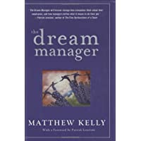 The Dream Manager: Acheive Results Beyond Your Dreams by Helping Your Employees Fulfill Theirs