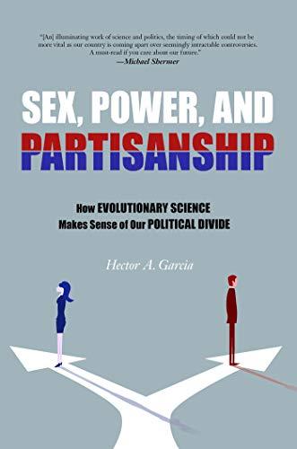 Sex, Power, and Partisanship: How Evolutionary Science Makes Sense of Our Political Divide
