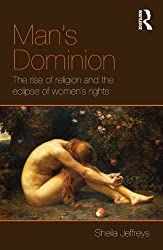 Man's Dominion: The Rise of Religion and the Eclipse of Women's Rights (Routledge Studies in Religion and Politics)