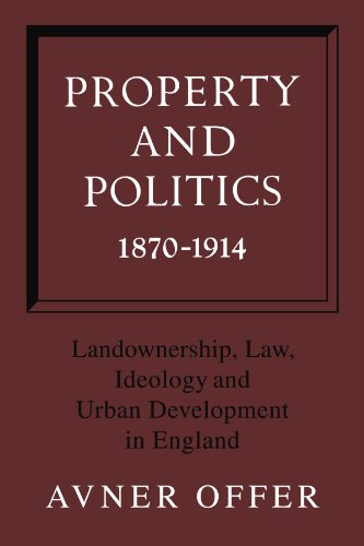 Property and Politics 1870-1914: Landownership, Law, Ideology and Urban Development in England