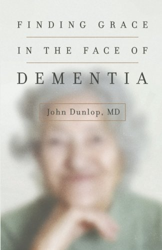 "Finding Grace in the Face of Dementia: ""Experiencing Dementia--Honoring God"""
