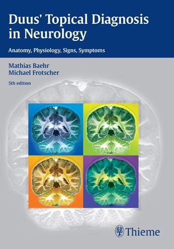 Duus' Topical Diagnosis in Neurology: Anatomy - Physiology - Signs - Symptoms