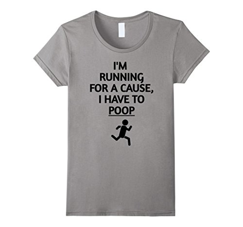 Women's I'm Running For A Cause I Have To Poop Funny Fitness T-Shirt Small Slate