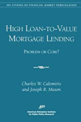 High Loan-to-Value Mortgage Lending: Problem or Cure? (AEI Studies on Financial Market Deregulation)
