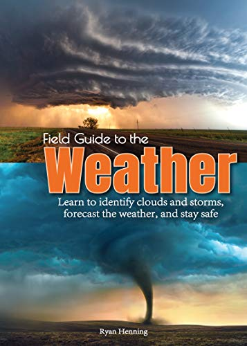 Field Guide to the Weather: Learn to Identify Clouds and Storms, Forecast the Weather, and Stay Safe by Ryan Henning