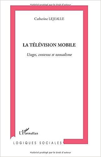 Epub books sur le téléchargement d'ipad La télévision mobile : Usages, contenus et nomadisme in French FB2 by Catherine Lejealle