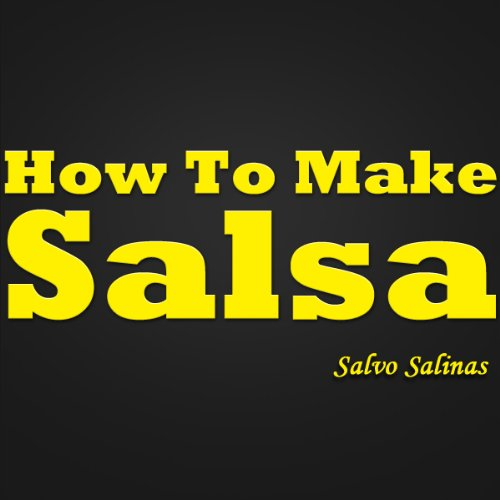 How To Make Salsa - Delicious And Easy To Make Homemade Salsa Recipes!