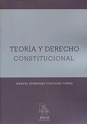 TEORÍA Y DERECHO CONSTITUCIONAL (EOLAS TÉCNICO): Amazon.es: FERNÁNDEZ-FONTECHA TORRES, MANUEL: Libros