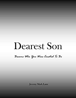 Dearest Son: Become Who You Were Created To Be by [Lane, Jeremy Mark]