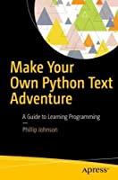 Make Your Own Python Text Adventure: A Guide to Learning Programming Front Cover