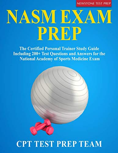NASM Exam Prep: The Certified Personal Trainer Study Guide Including 200+ Test Questions and Answers for the National Academy of Sports Medicine Exam (Personal Trainer Study Guide & Practice Exam)