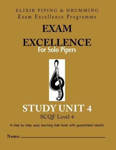 Exam Excellence for Solo Pipers: Study Unit 4: Study Unit 4 (PIPING VOLUME 4)