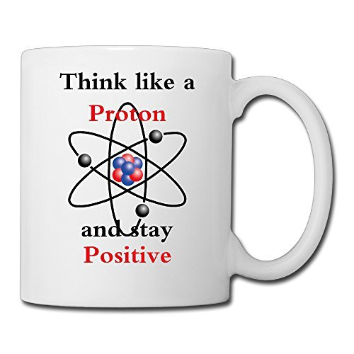 Cool Think Like A Proton,stay Positive Ceramic Coffee Mug, Tea Cup | Best Gift For Men, Women And Kids - 13.5 Oz, White