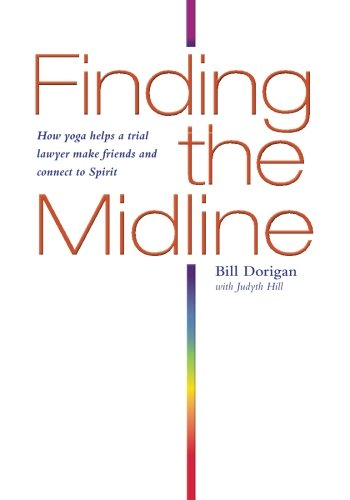 Download Finding the Midline: How Yoga Helps A Trial Lawyer Make Friends and Connect to Spirit ebook
