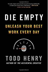Die Empty: Unleash Your Best Work Every Day by Todd Henry (2013-09-26) Hardcover