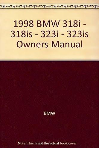 1998 bmw 318i 318is 323i 323is owners manual bmw amazon com rh amazon com 1995 BMW 323I 1995 BMW 323I
