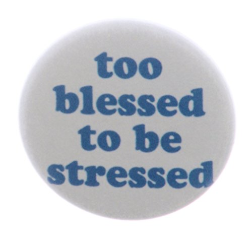 (Too blessed to be stressed 1.25