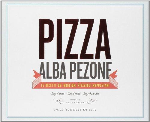 - Pizza. Le ricette dei migliori pizzaioli napoletani: Enzo Coccia, CiroCoccia, Enzo Piccirillo
