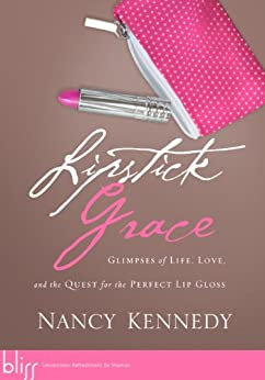 Lipstick Grace: Glimpses of Life, Love, and the Quest for the Perfect Lip Gloss by [Kennedy, Nancy]
