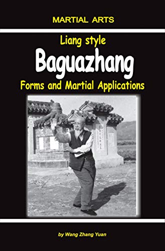 Liang Style Baguazhang: Forms and Martial Applications