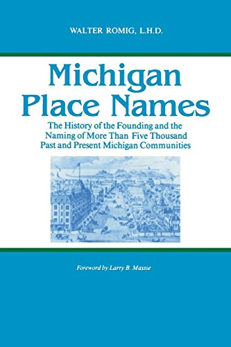 (Michigan Place Names: The History of the Founding and the Naming of More Than Five Thousand Past and Present Michigan Communities (Great Lakes Books Series))