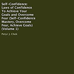 Self-Confidence: Laws of Confidence to Achieve Your Goals and Overcome Fear