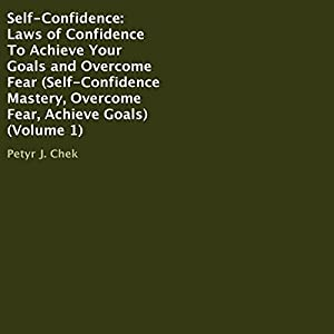Self-Confidence: Laws of Confidence to Achieve Your Goals and Overcome Fear Audiobook
