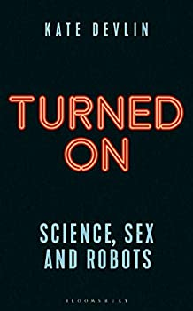 Turned On: Science, Sex, and Robots by Kate Devlin