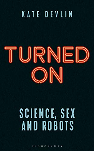 Image of Turned On: Science, Sex and Robots (Bloomsbury Sigma)