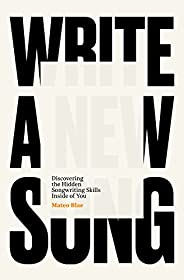 Write a New Song: Discovering the Hidden Songwriting Skills Inside of You (English Edition)