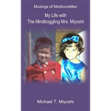 My Life with The Mindboggling Mrs. Miyoshi (Musings of MediocreMan)