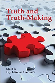 Truth and Truth-Making by E.J. Lowe (2009-05-01)