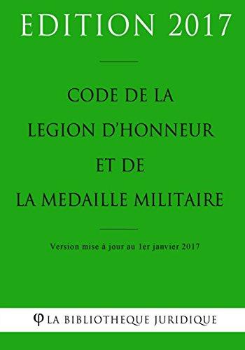Code de la lgion d'honneur et de la mdaille militaire - Edition 2017: Version mise  jour au 1er janvier 2017 (French Edition)