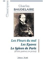 Charles BAUDELAIRE - Les Fleurs du mal / Les Epaves / Le Spleen de Paris: 200 poèmes de Charles Baudelaire