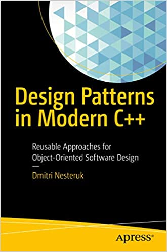 Design Patterns In Modern C Reusable Approaches For Object Oriented Software Design Nesteruk Dmitri 9781484236024 Amazon Com Books