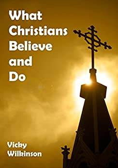 What Christians Believe and Do by [Wilkinson, Vicky]