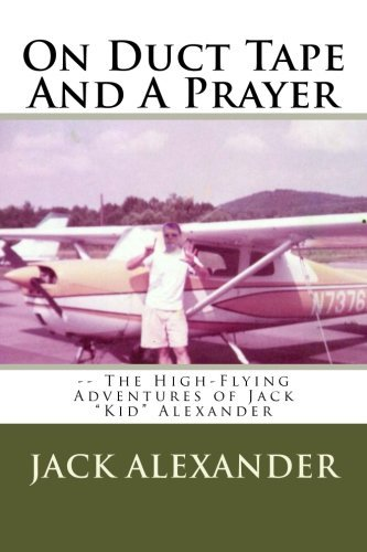 On Duct Tape And A Prayer: The High-Flying Adventures of Jack Alexander by Jack Alexander (2013-05-28)