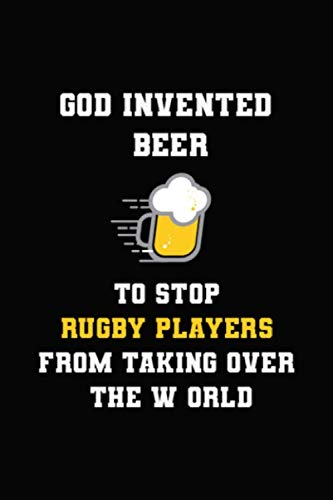 God Invented Beer To Stop Rugby Players From Taking Over The World: Blank Lined Notebook ( Rugby ) Black ()