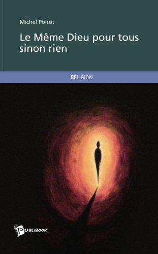 Le Même Dieu pour tous sinon rien (French Edition)