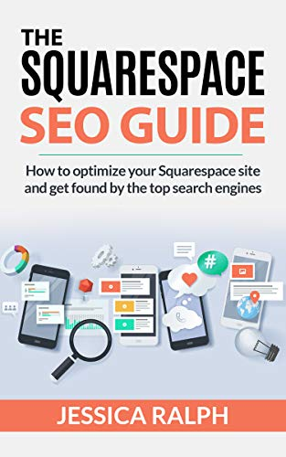 The Squarespace SEO Guide: How to Optimize your Squarespace site and get found by the top search engines