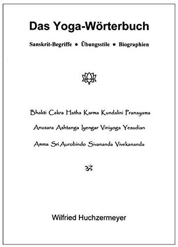 Das Yoga Wörterbuch  Sanskrit Begriffe   Übungsstile   Biographien