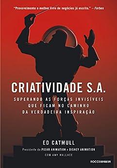 Criatividade S.A.: Superando as forças invisíveis que ficam no caminho da verdadeira inspiração por [Catmull, Ed]