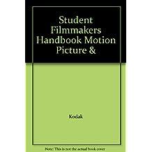Student Filmmakers Handbook Motion Picture &