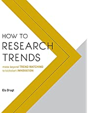 How to Research Trends: Move Beyond Trendwatching to Kickstart Innovation